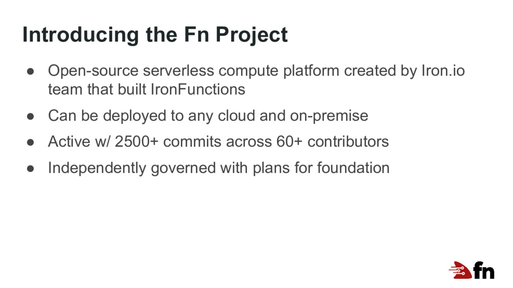 Introducing the Fn Project ● Open-source server...