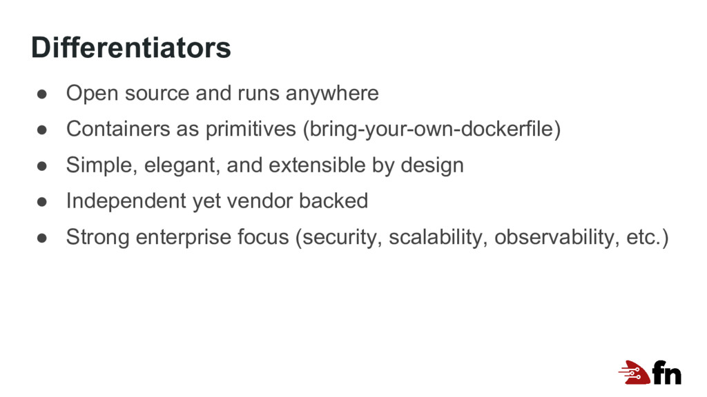 Differentiators ● Open source and runs anywhere...