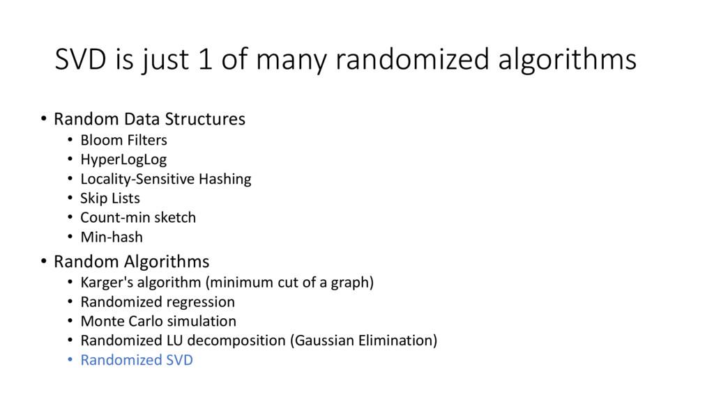 SVD is just 1 of many randomized algorithms • R...