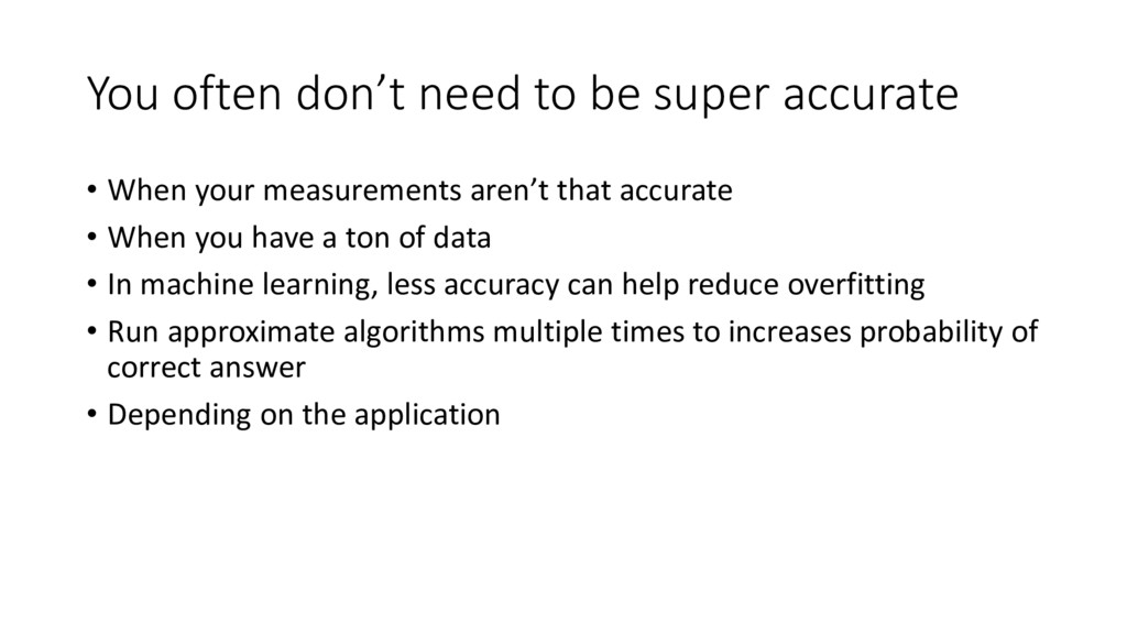You often don't need to be super accurate • Whe...