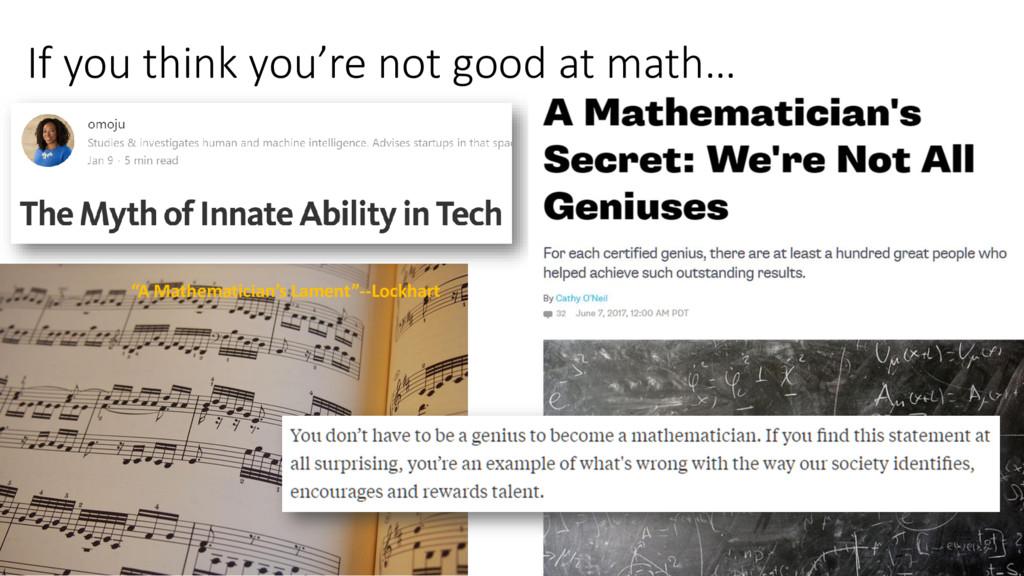"If you think you're not good at math… ""A Mathem..."