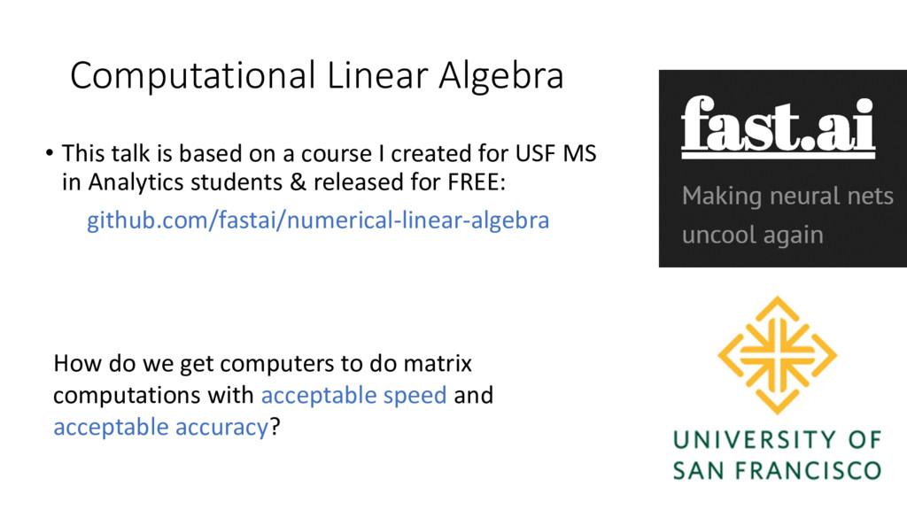 Computational Linear Algebra • This talk is bas...