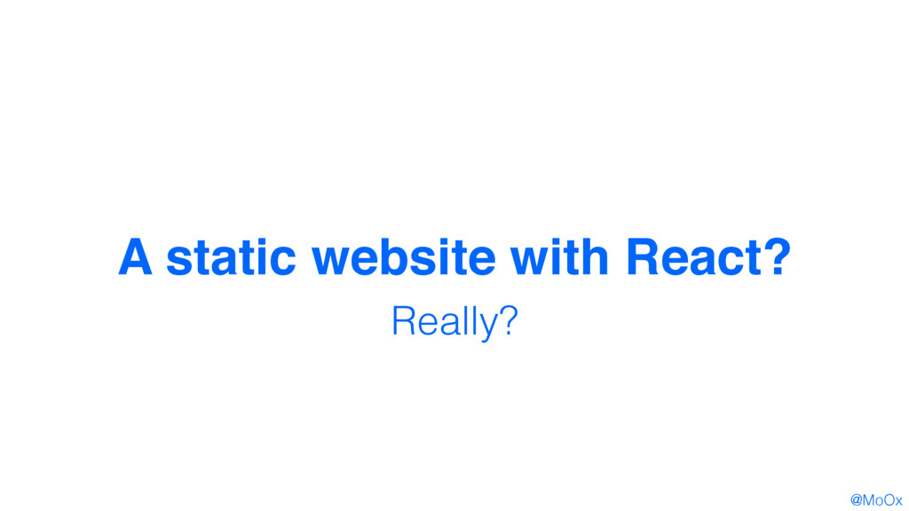 @MoOx A static website with React? 1 Really? @M...
