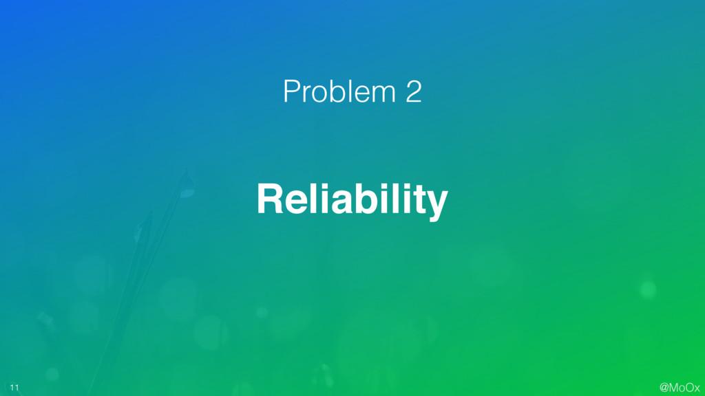 @MoOx 11 Reliability Problem 2