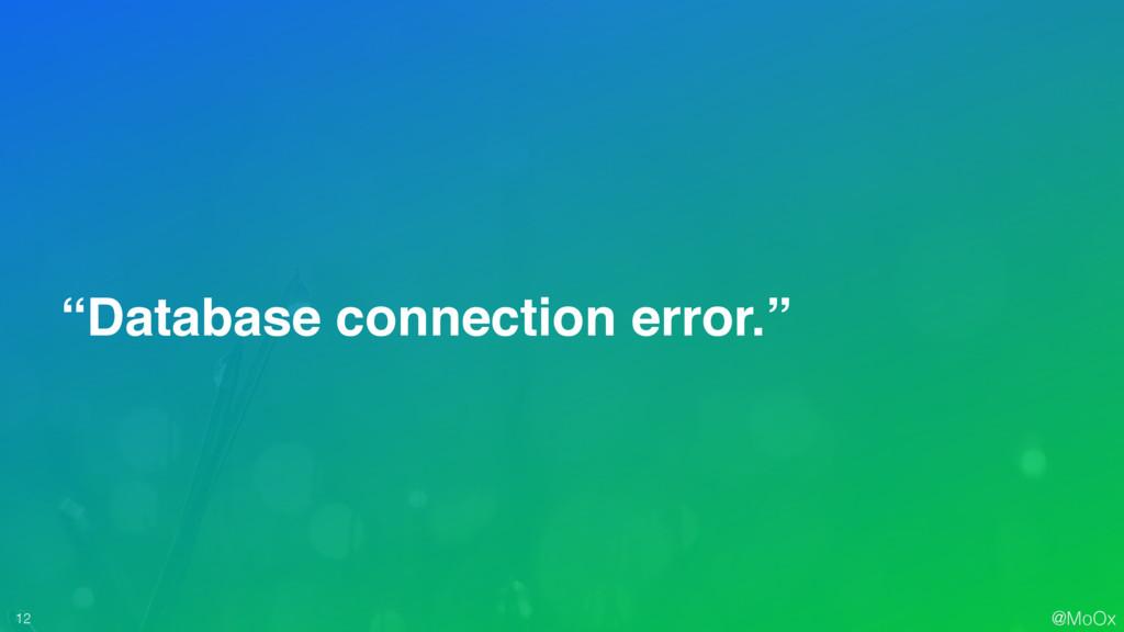 "@MoOx 12 ""Database connection error."""