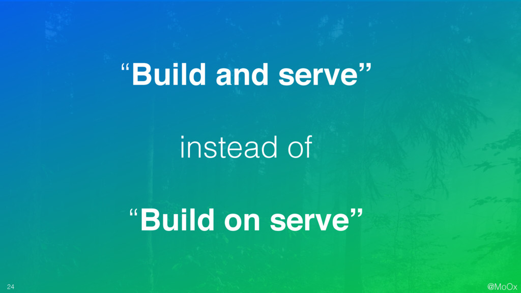 """@MoOx 24 """"Build and serve"""" instead of """"Build on..."""