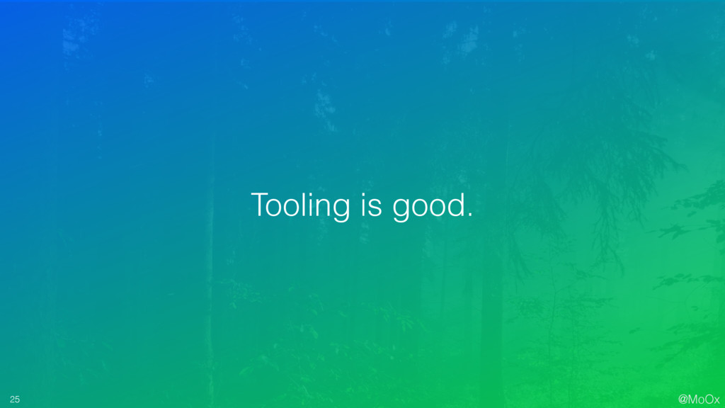 @MoOx 25 Tooling is good.
