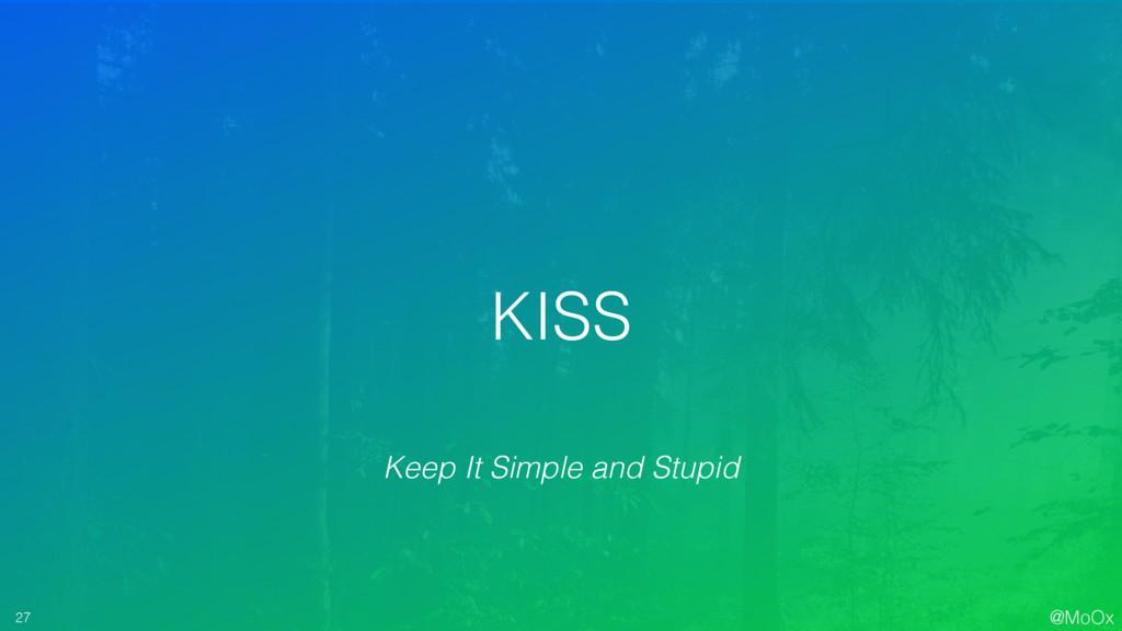 @MoOx 27 KISS Keep It Simple and Stupid