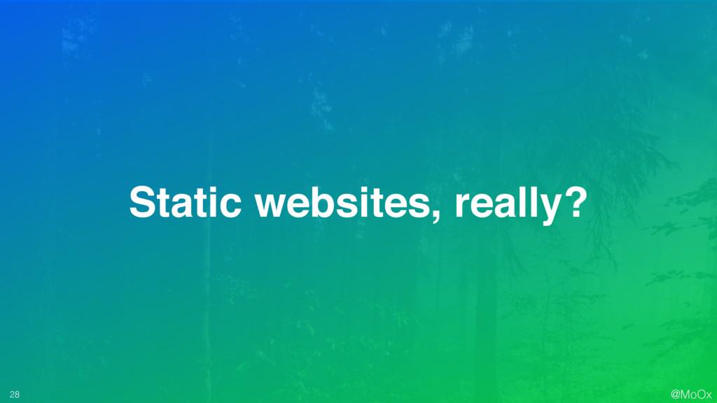 @MoOx 28 Static websites, really?