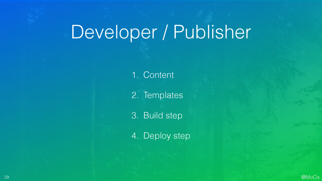 @MoOx 29 1. Content 2. Templates 3. Build step ...