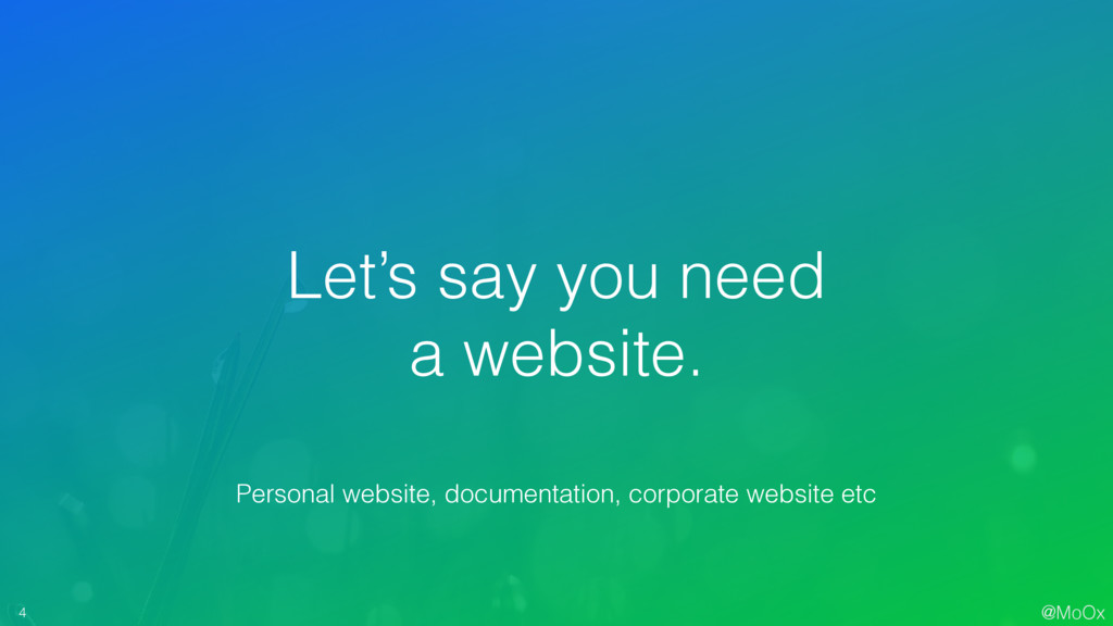 @MoOx 4 Let's say you need a website. Personal ...