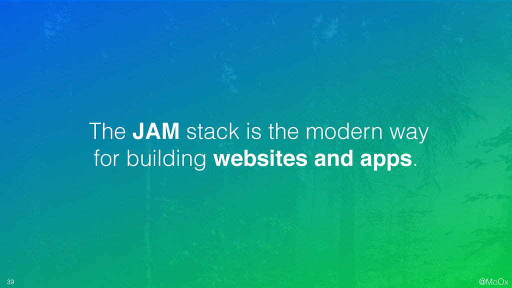 @MoOx 39 The JAM stack is the modern way for bu...