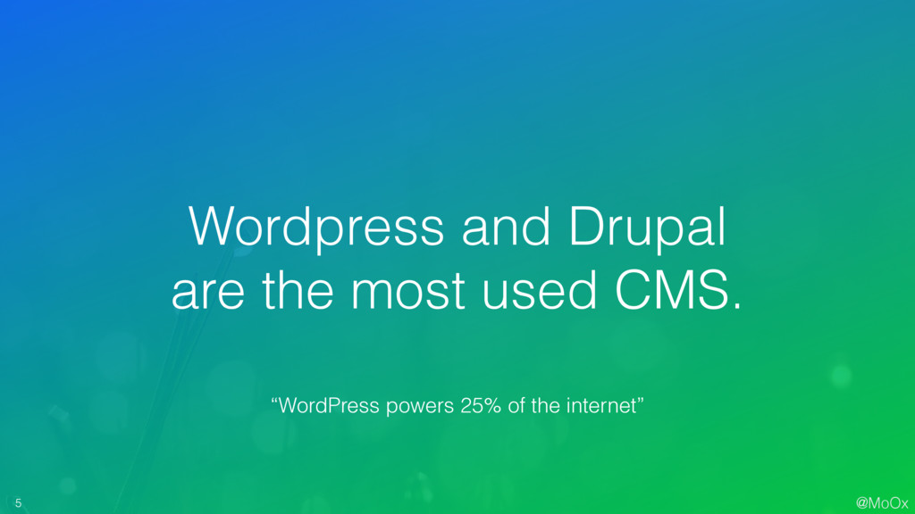 @MoOx 5 Wordpress and Drupal are the most used ...