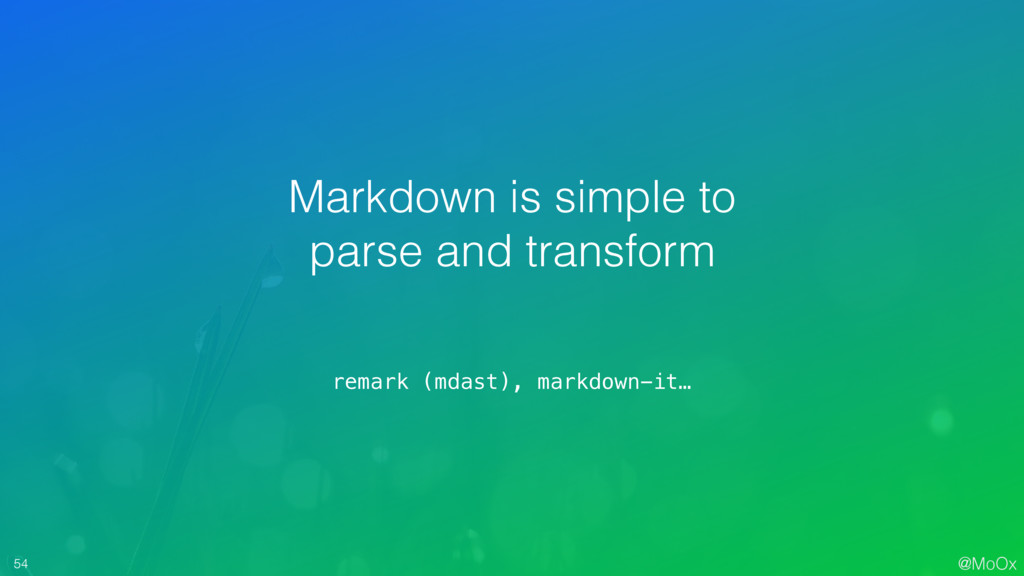 @MoOx 54 Markdown is simple to parse and transf...