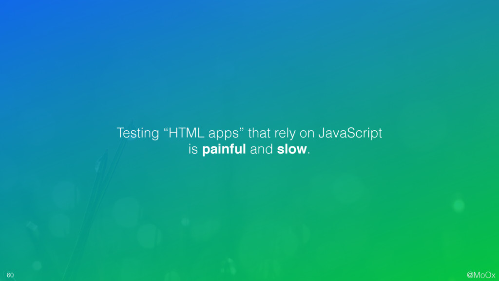 """@MoOx 60 Testing """"HTML apps"""" that rely on JavaS..."""
