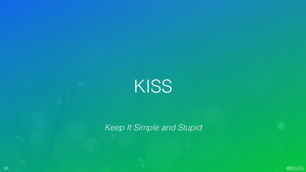 @MoOx 65 KISS Keep It Simple and Stupid