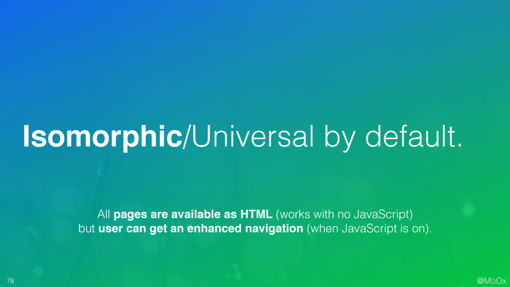 @MoOx 78 Isomorphic/Universal by default. All p...