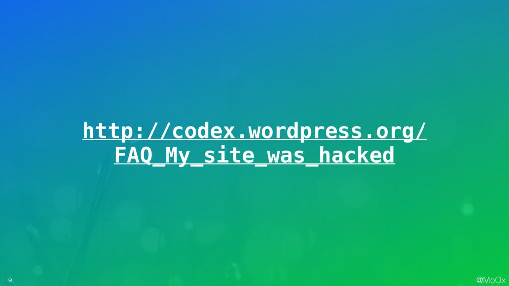@MoOx 9 http://codex.wordpress.org/ FAQ_My_site...