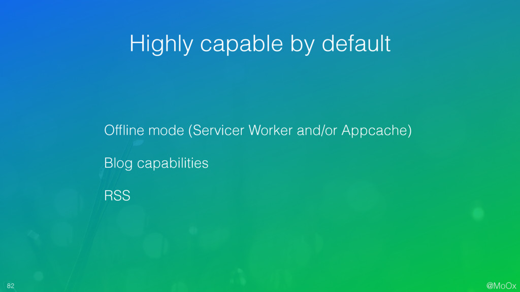 @MoOx 82 Highly capable by default Offline mode ...