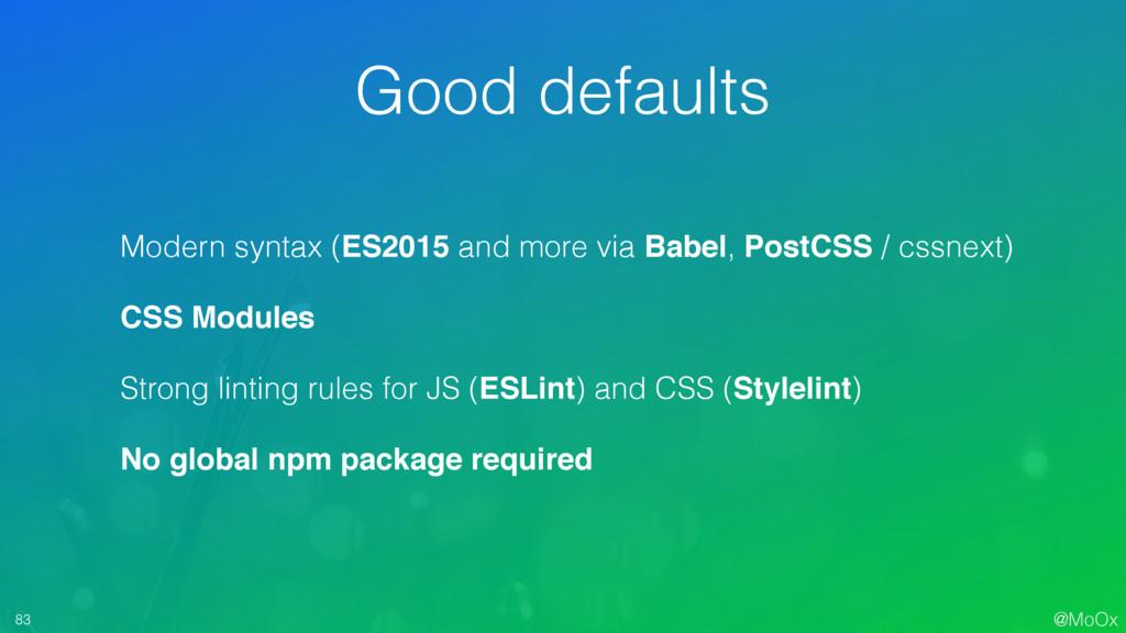 @MoOx 83 Modern syntax (ES2015 and more via Bab...