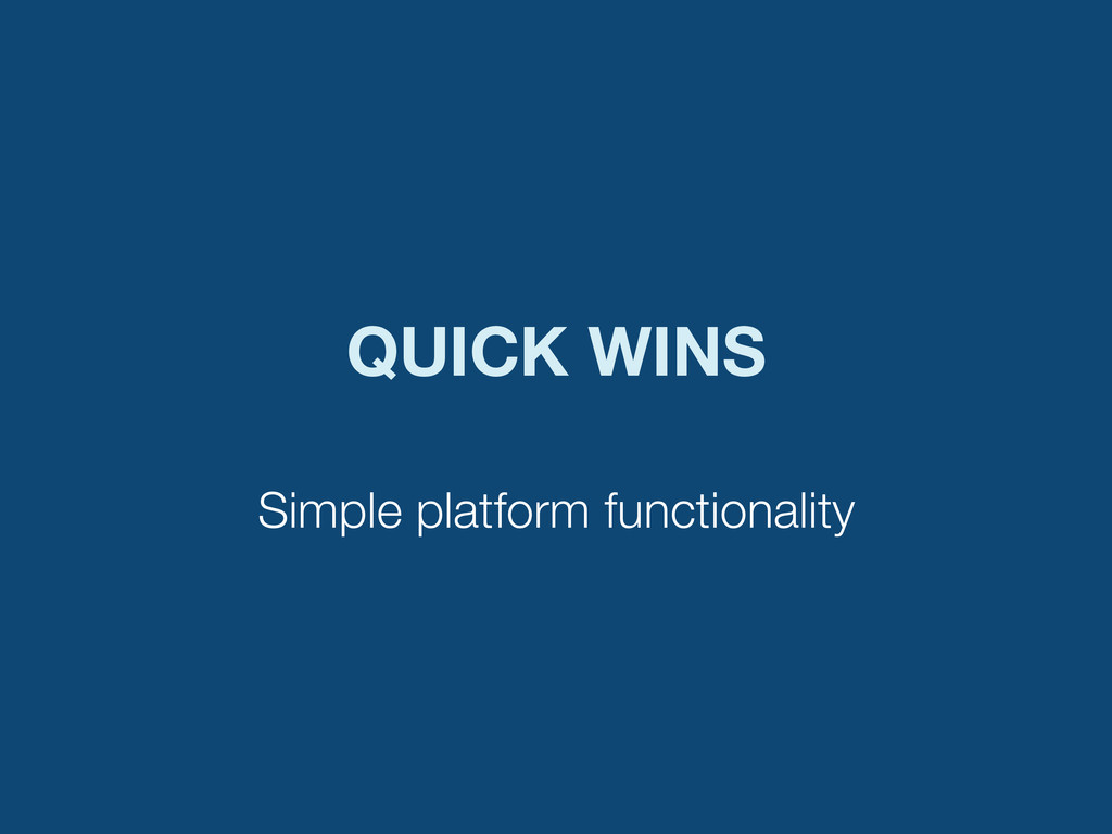 QUICK WINS