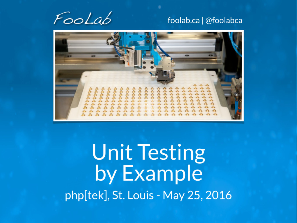 foolab.ca | @foolabca Unit Testing by Example p...