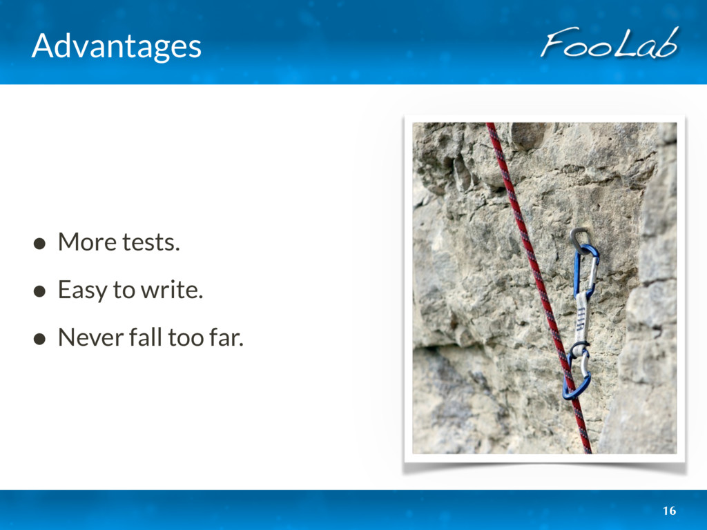 Advantages • More tests. • Easy to write. • Nev...