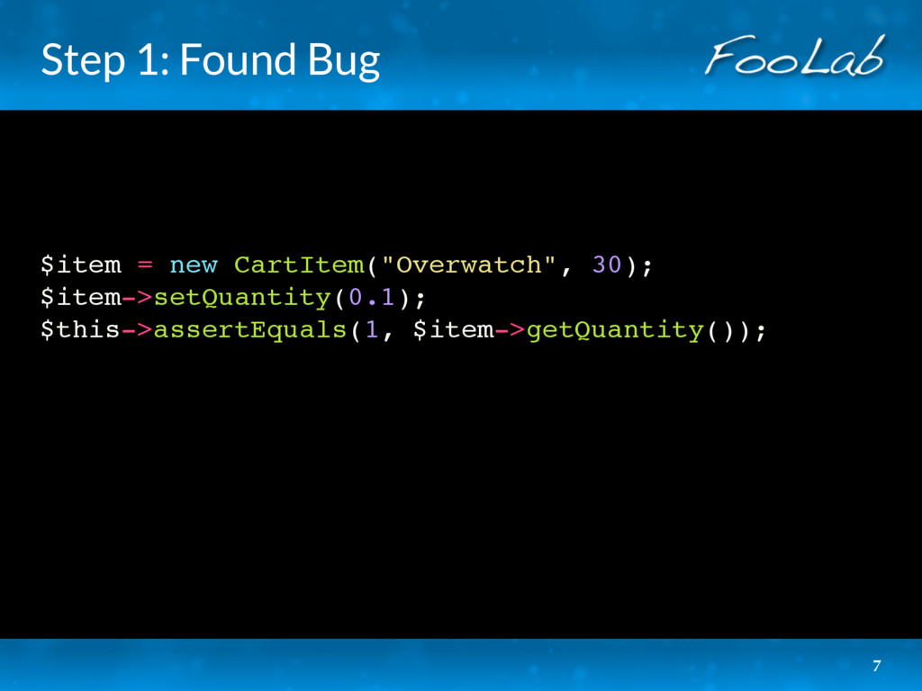 "Step 1: Found Bug $item = new CartItem(""Overwat..."