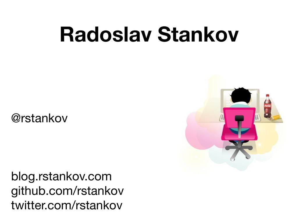 Radoslav Stankov @rstankov  blog.rstankov.com  ...