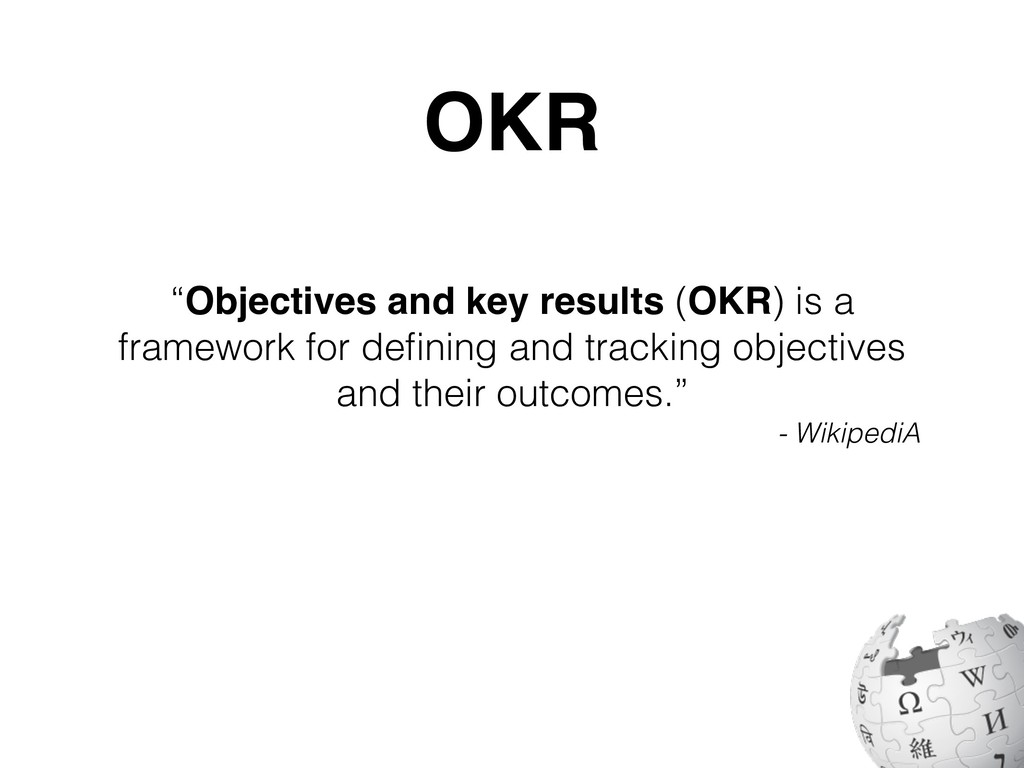 """""""Objectives and key results (OKR) is a framewor..."""