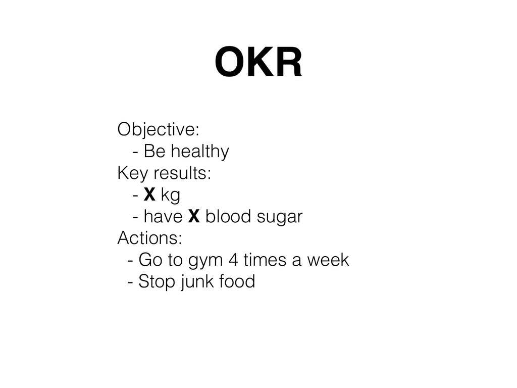 OKR  Objective: - Be healthy Key results: - X...