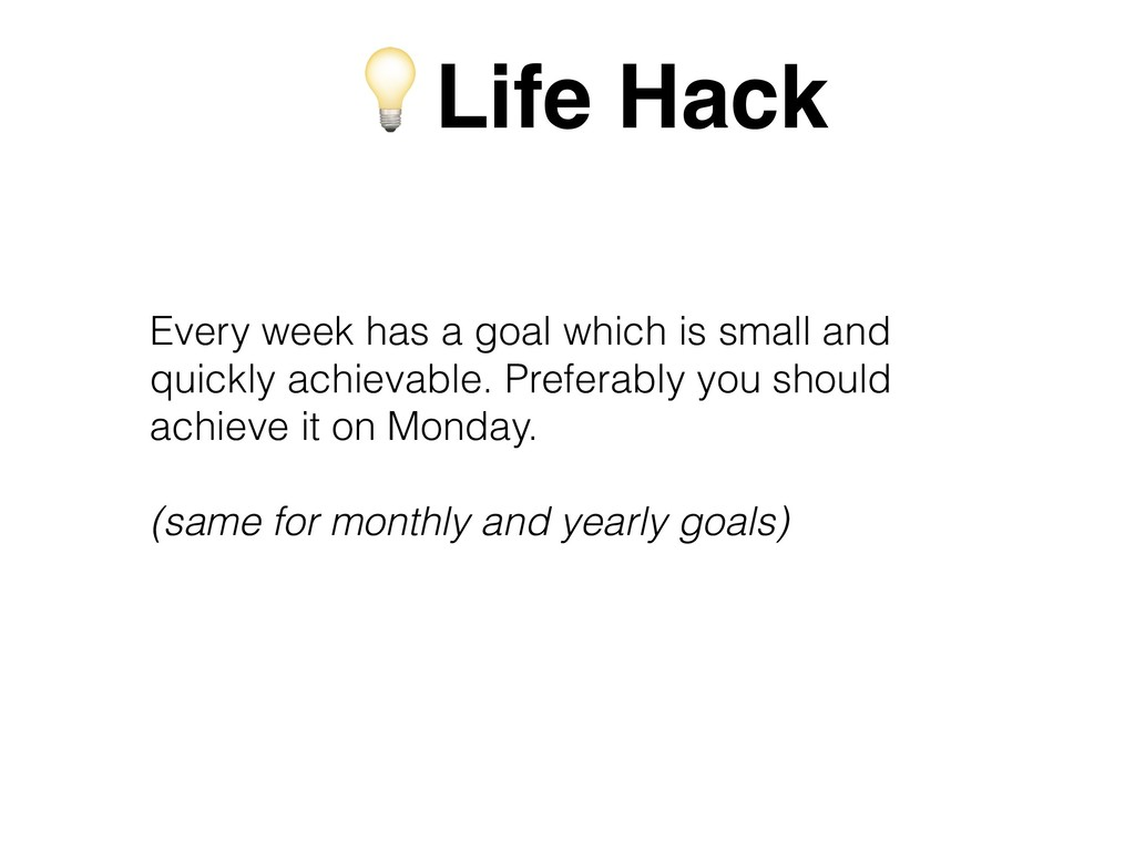 Every week has a goal which is small and quickl...