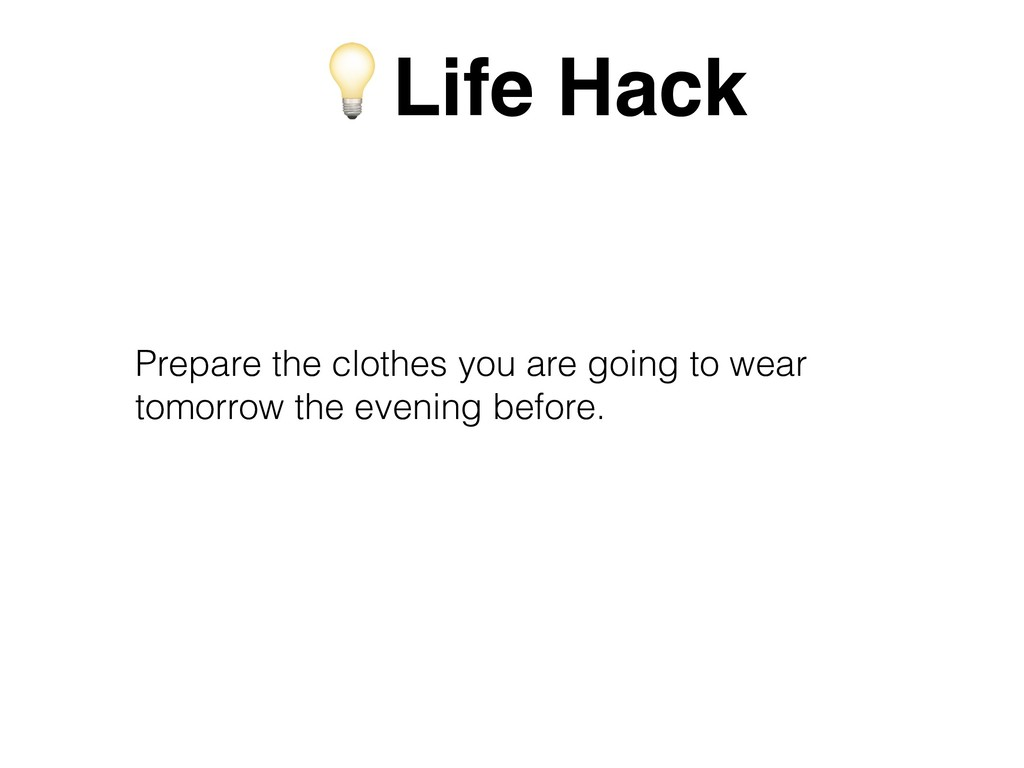 Prepare the clothes you are going to wear tomor...