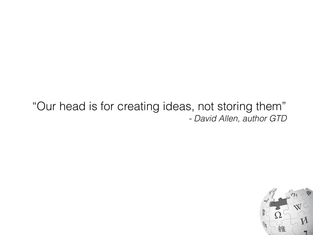 """""""Our head is for creating ideas, not storing th..."""