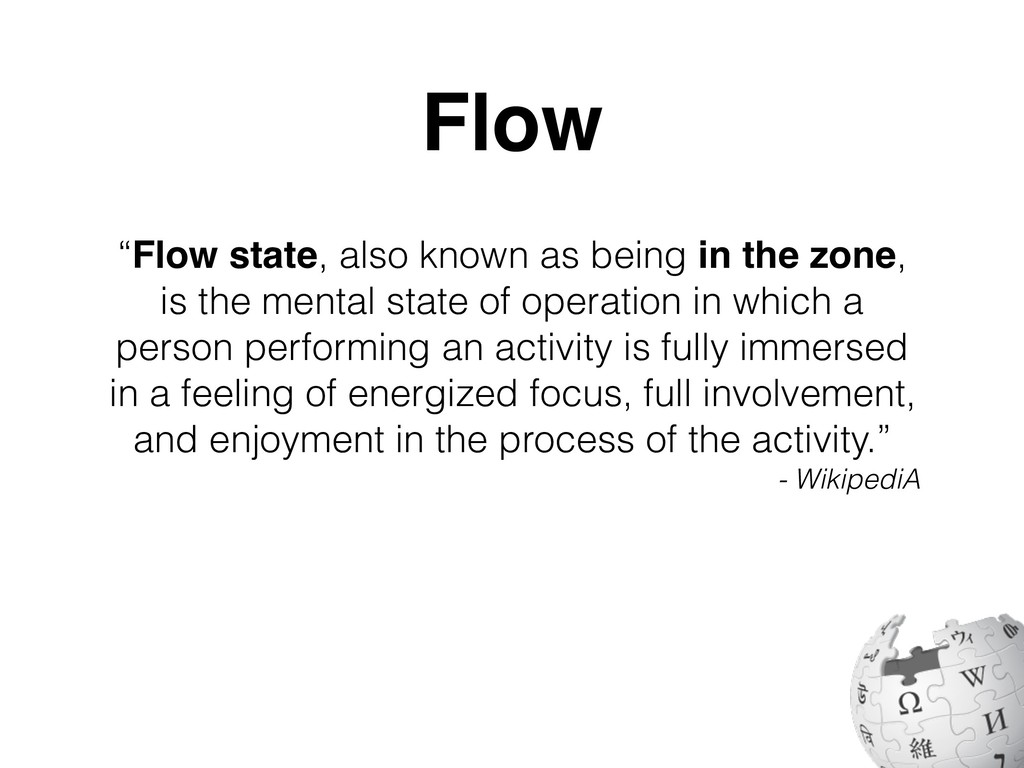 """""""Flow state, also known as being in the zone, i..."""