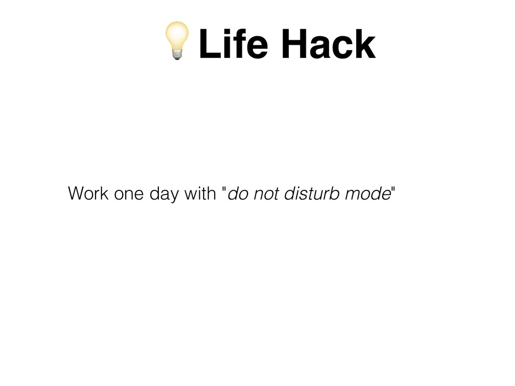 """Work one day with """"do not disturb mode"""" Life Ha..."""