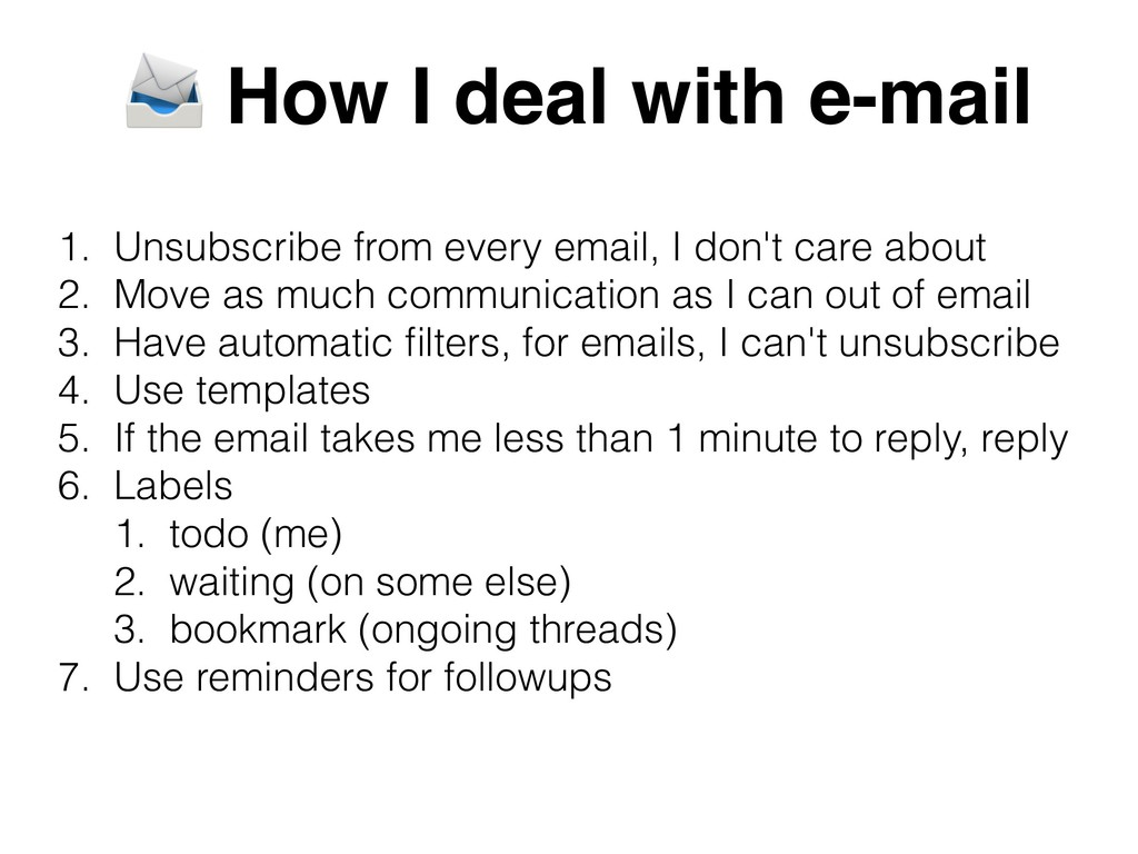 How I deal with e-mail 1. Unsubscribe from eve...