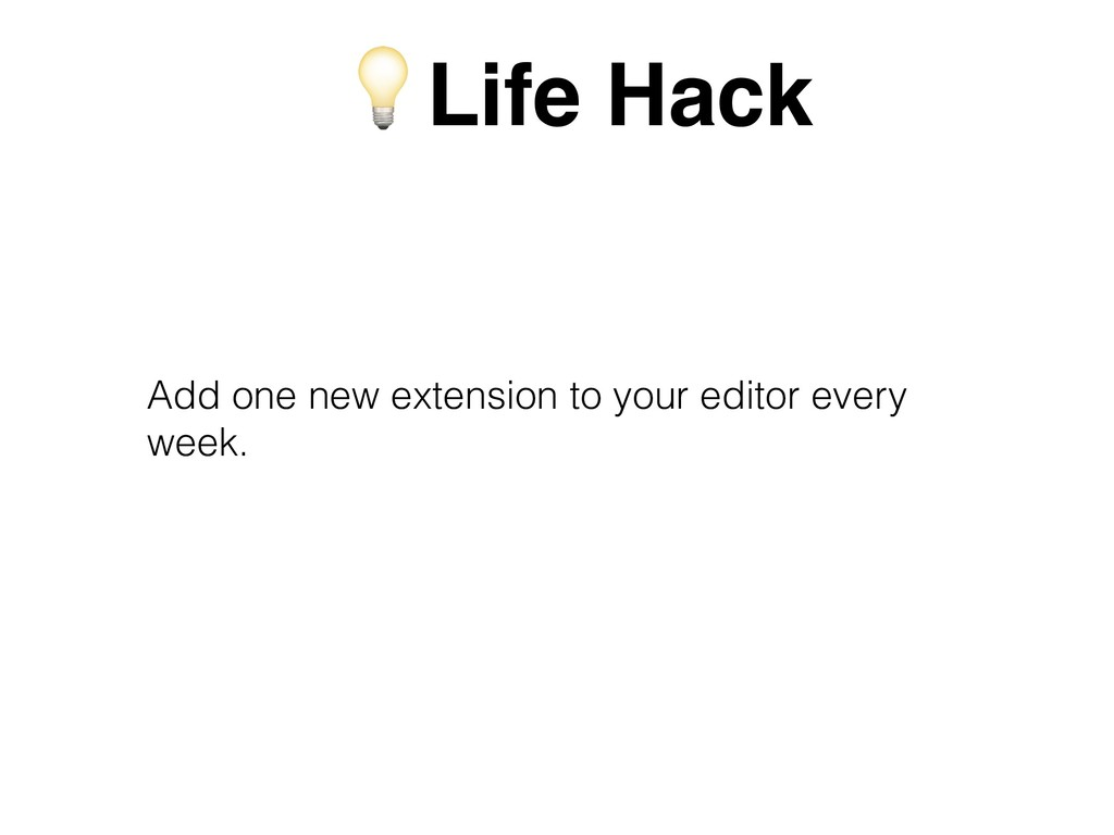 Add one new extension to your editor every week...