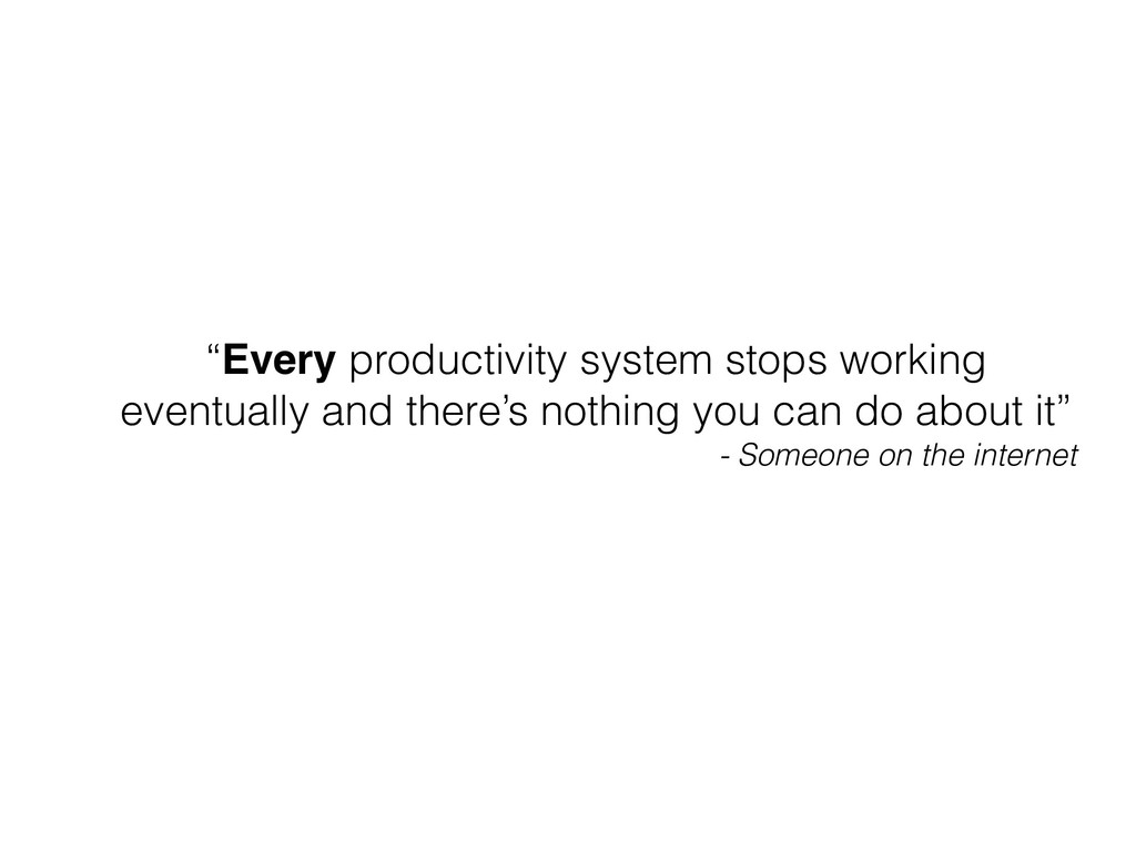 """""""Every productivity system stops working eventu..."""