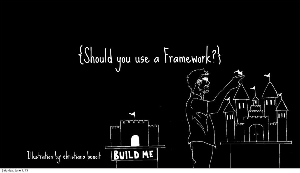 {Should you use a Framework?} Illustration by: ...