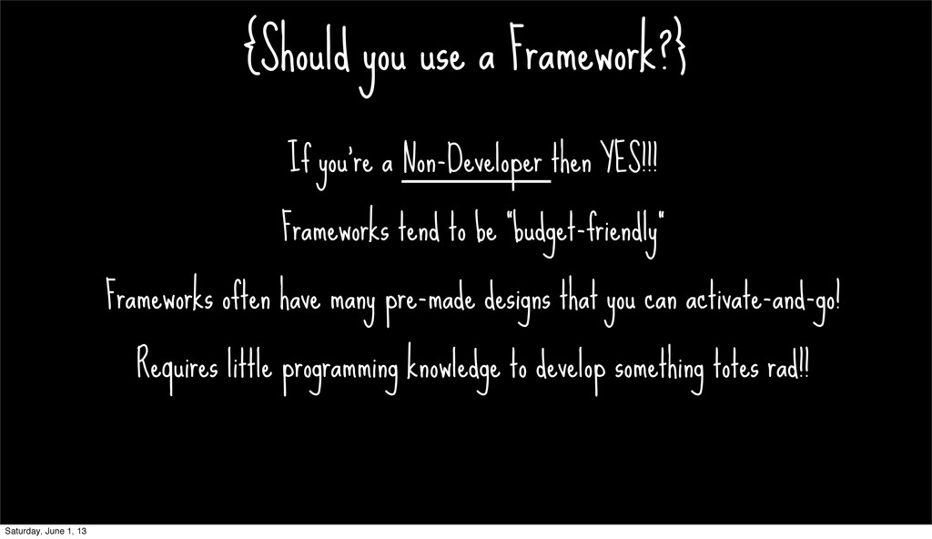 {Should you use a Framework?} If you're a Non-D...