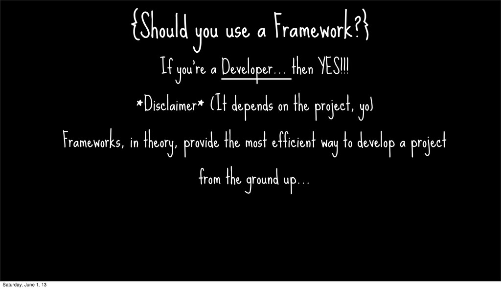 {Should you use a Framework?} If you're a Devel...