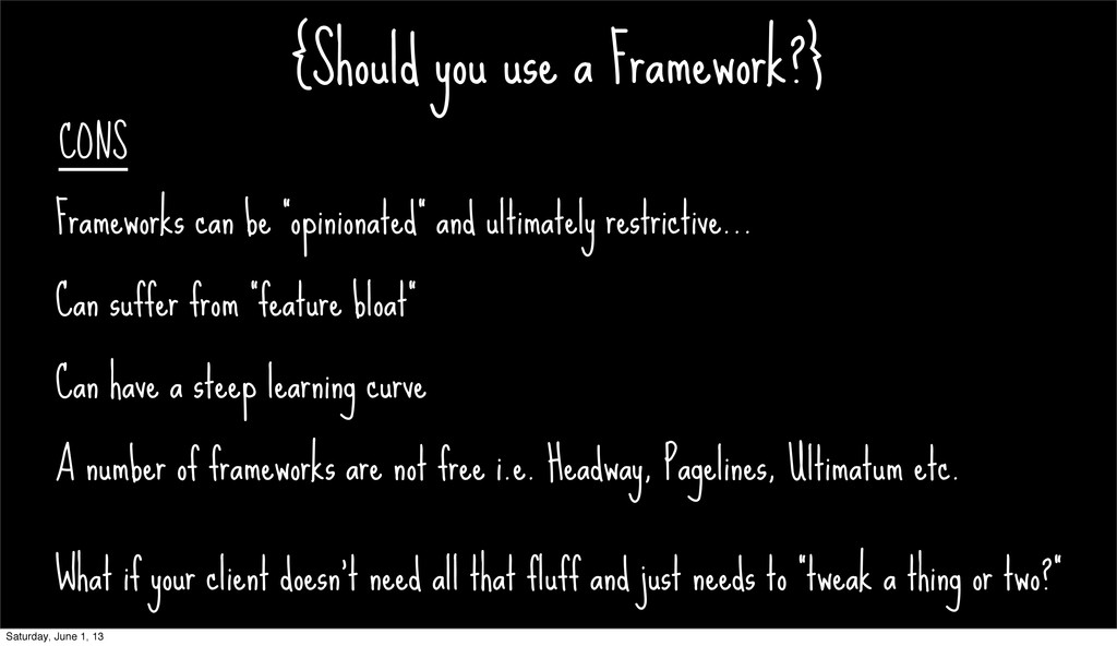 {Should you use a Framework?} CONS What if your...