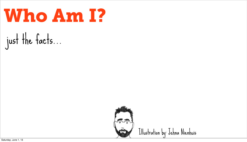 Who Am I? just the facts... Illustration by: Je...
