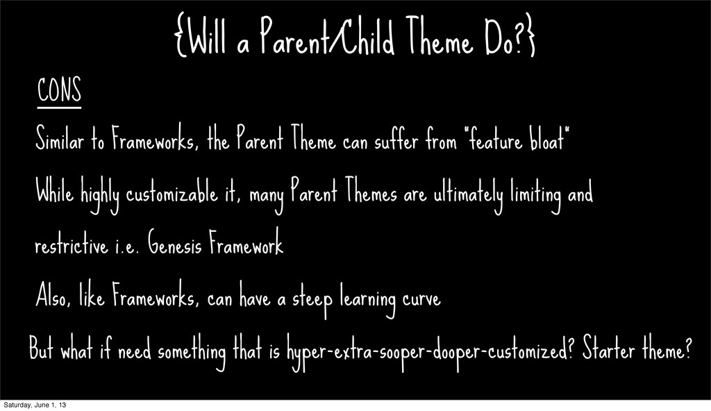 {Will a Parent/Child Theme Do?} CONS Similar to...