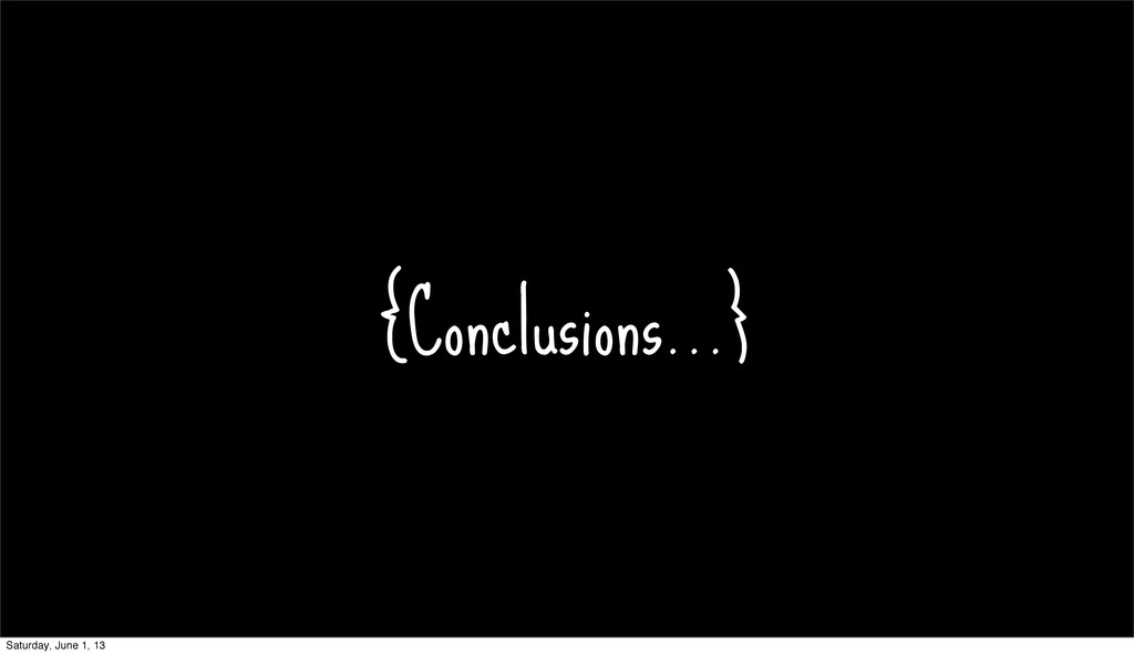 {Conclusions...} Saturday, June 1, 13