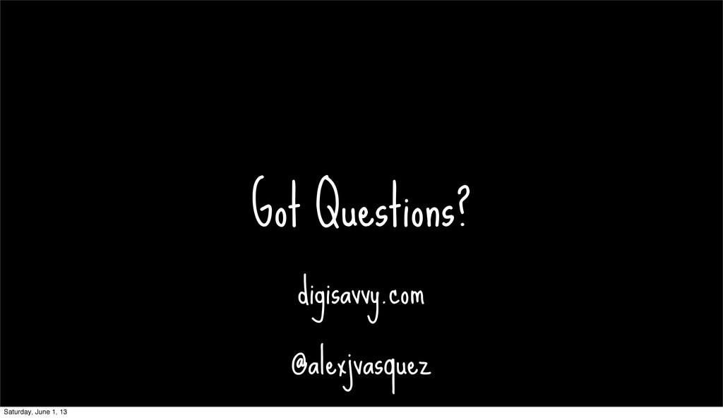 Got Questions? digisavvy.com @alexjvasquez Satu...