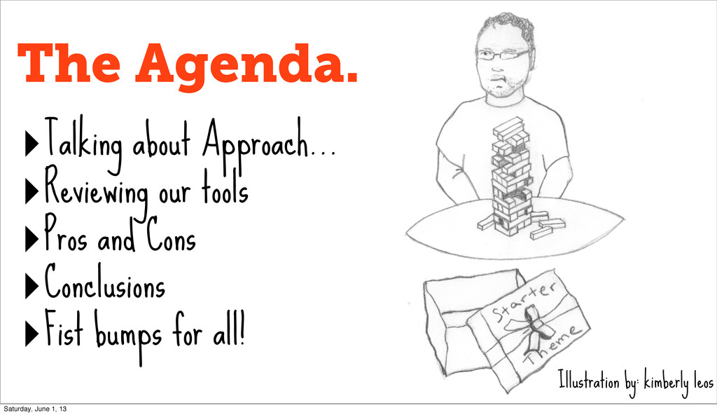 The Agenda. ‣Talking about Approach... ‣Reviewi...