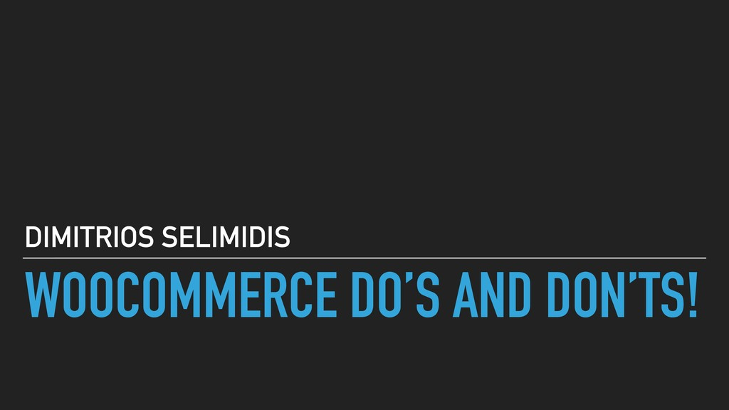 WOOCOMMERCE DO'S AND DON'TS! DIMITRIOS SELIMIDIS