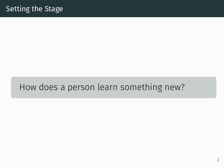 Setting the Stage How does a person learn somet...